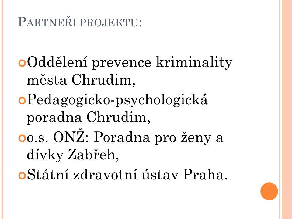 P ARTNEŘI PROJEKTU : Oddělení prevence kriminality města Chrudim, Pedagogicko-psychologická poradna Chrudim, o.s.