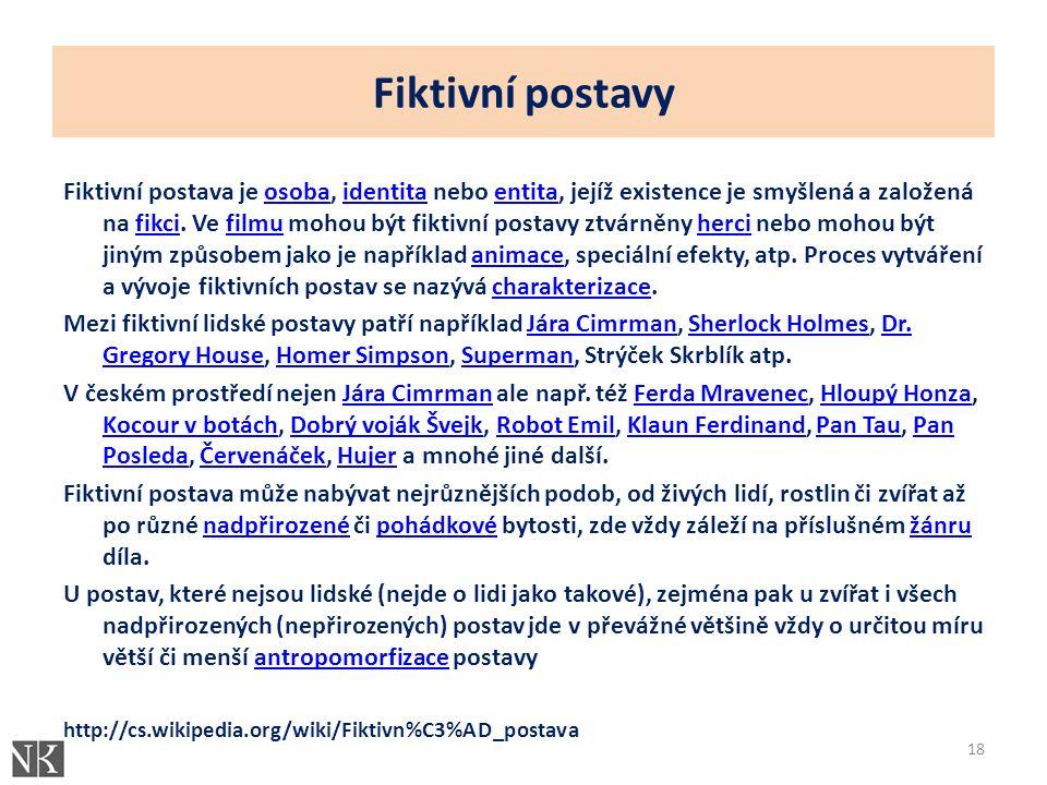 Fiktivní postavy Fiktivní postava je osoba, identita nebo entita, jejíž existence je smyšlená a založená na fikci.