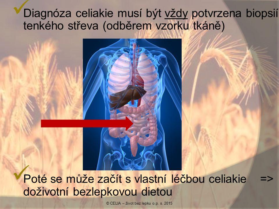 Diagnóza celiakie musí být vždy potvrzena biopsií tenkého střeva (odběrem vzorku tkáně) Poté se může začít s vlastní léčbou celiakie => doživotní bezlepkovou dietou © CELIA – život bez lepku o.p.