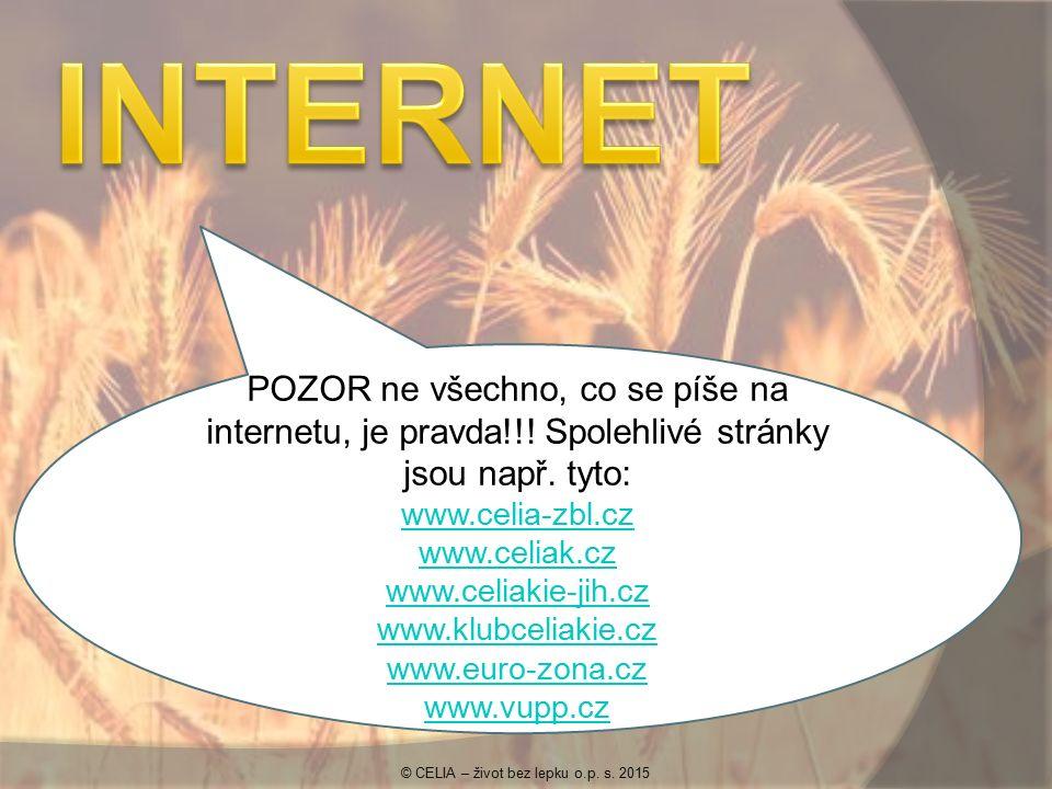 POZOR ne všechno, co se píše na internetu, je pravda!!! Spolehlivé stránky jsou např. tyto: www.celia-zbl.cz www.celiak.cz www.celiakie-jih.cz www.klu