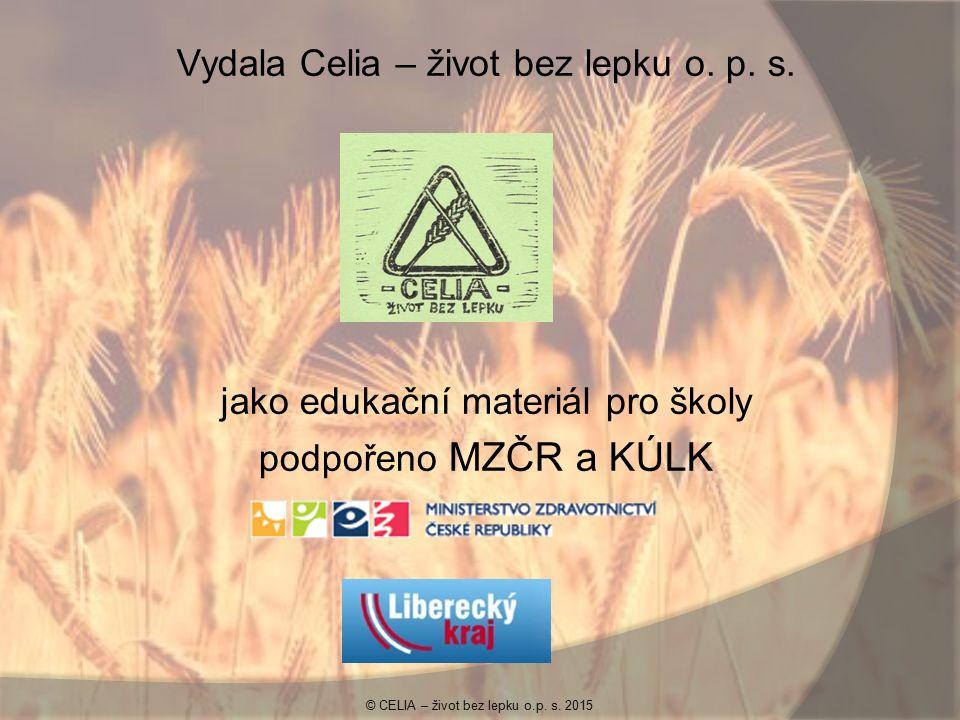 Vydala Celia – život bez lepku o. p. s. jako edukační materiál pro školy podpořeno MZČR a KÚLK © CELIA – život bez lepku o.p. s. 2015