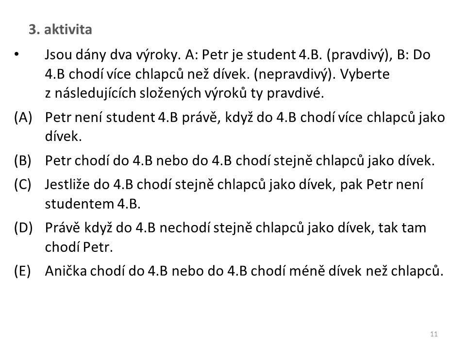 3. aktivita 11 Jsou dány dva výroky. A: Petr je student 4.B.