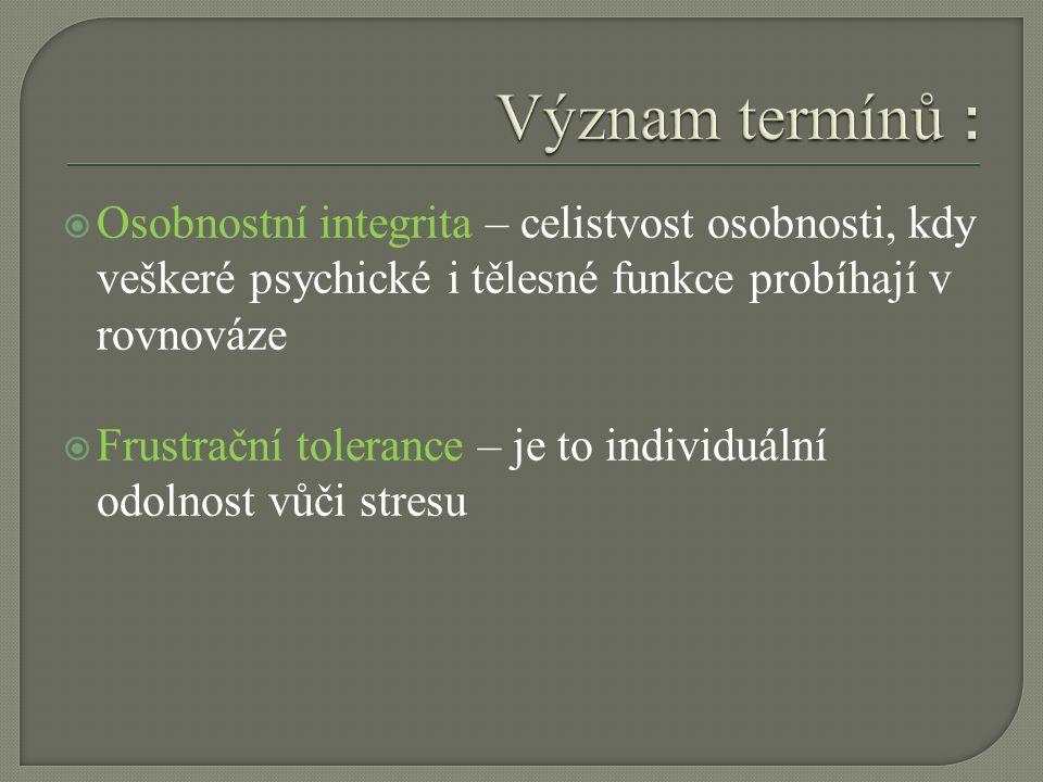  Osobnostní integrita – celistvost osobnosti, kdy veškeré psychické i tělesné funkce probíhají v rovnováze  Frustrační tolerance – je to individuální odolnost vůči stresu