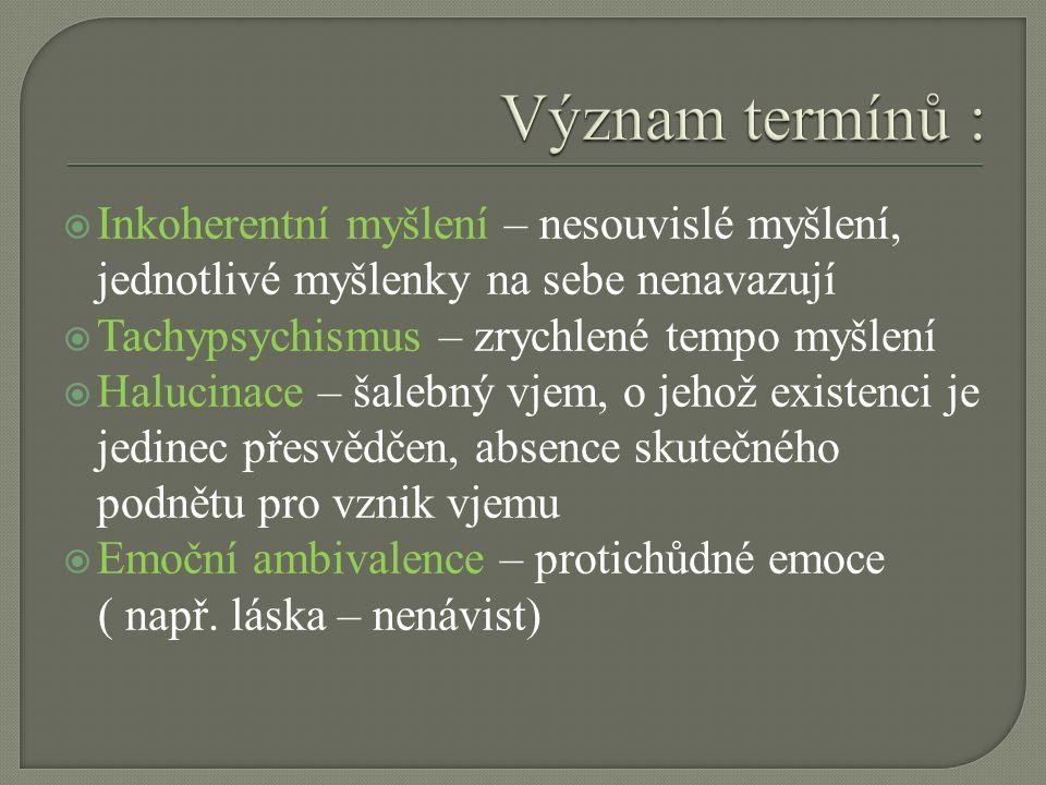  Inkoherentní myšlení – nesouvislé myšlení, jednotlivé myšlenky na sebe nenavazují  Tachypsychismus – zrychlené tempo myšlení  Halucinace – šalebný