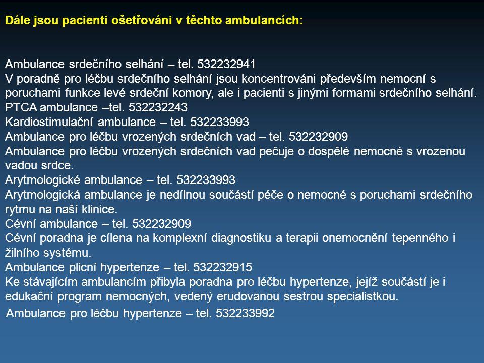 Dále jsou pacienti ošetřováni v těchto ambulancích: Ambulance srdečního selhání – tel. 532232941 V poradně pro léčbu srdečního selhání jsou koncentrov