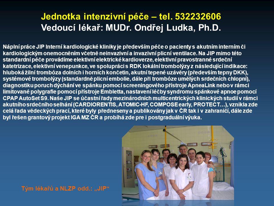 Jednotka intenzivní péče – tel. 532232606 Vedoucí lékař: MUDr. Ondřej Ludka, Ph.D. Náplní práce JIP Interní kardiologické kliniky je především péče o