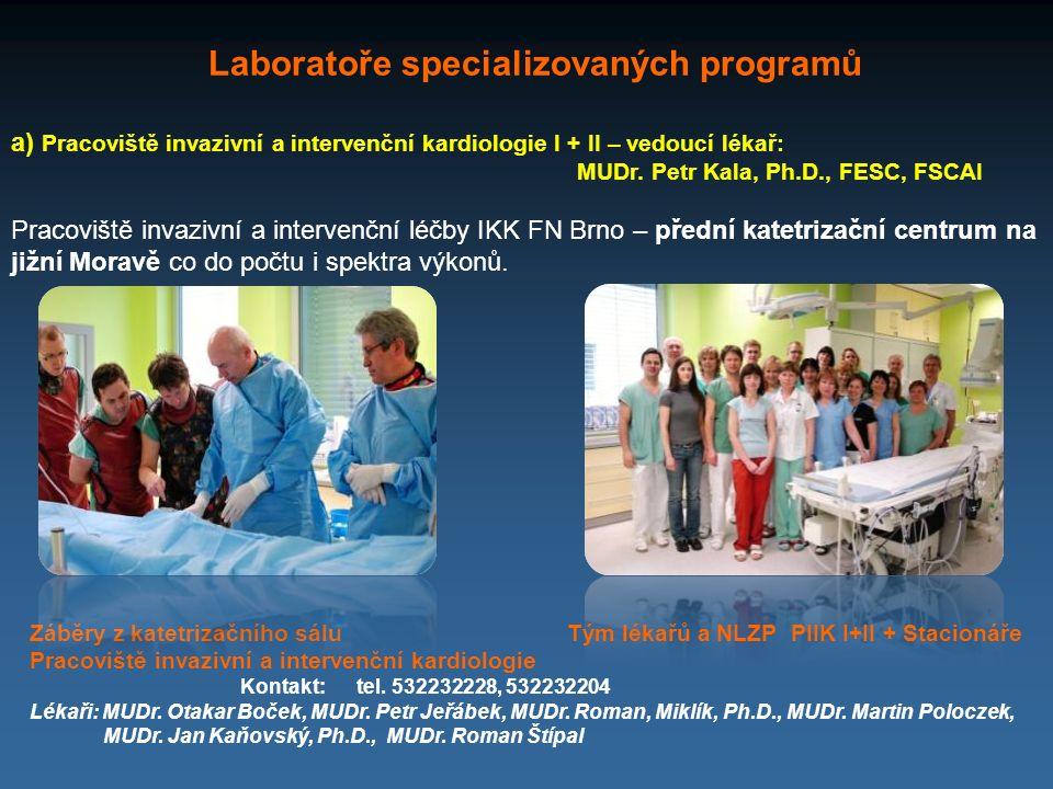 Laboratoře specializovaných programů a) Pracoviště invazivní a intervenční kardiologie I + II – vedoucí lékař: MUDr. Petr Kala, Ph.D., FESC, FSCAI Pra