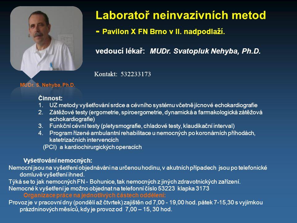 Laboratoř neinvazivních metod - vedoucí lékař: MUDr. Svatopluk Nehyba, Ph.D. MUDr. S. Nehyba, Ph.D. Činnost: 1.UZ metody vyšetřování srdce a cévního s