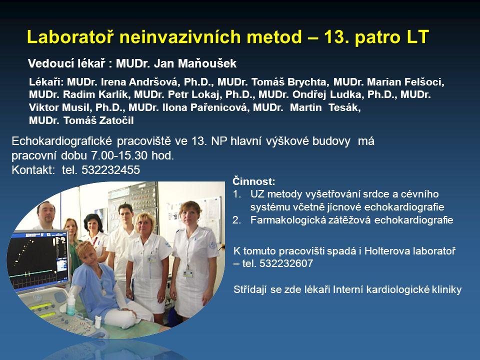 Laboratoř neinvazivních metod – 13. patro LT K tomuto pracovišti spadá i Holterova laboratoř – tel. 532232607 Střídají se zde lékaři Interní kardiolog