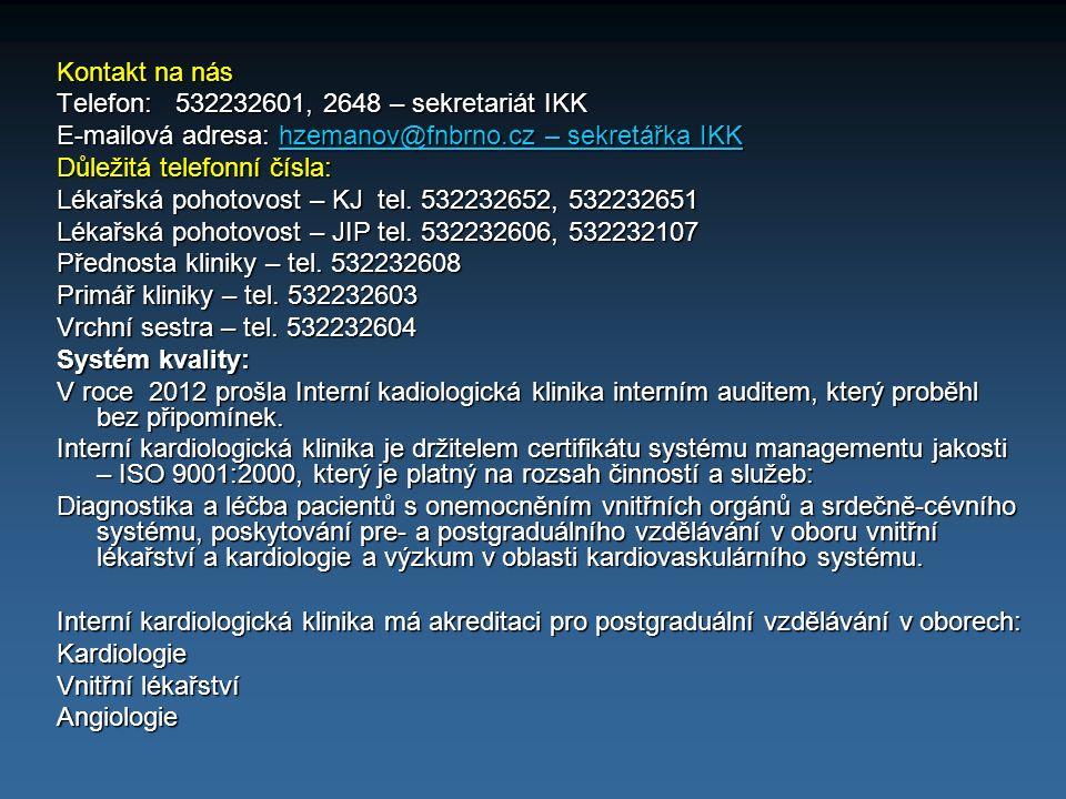 Kontakt na nás Telefon: 532232601, 2648 – sekretariát IKK E-mailová adresa: hzemanov@fnbrno.cz – sekretářka IKK hzemanov@fnbrno.cz – sekretářka IKKhze