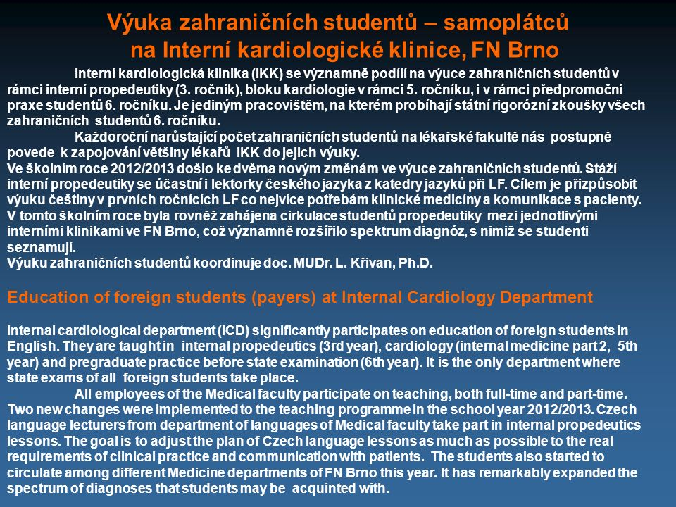 Výuka zahraničních studentů – samoplátců na Interní kardiologické klinice, FN Brno Interní kardiologická klinika (IKK) se významně podílí na výuce zah