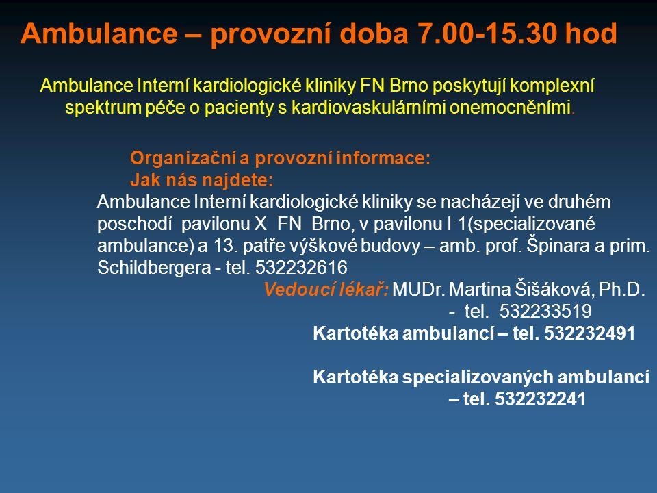 Ambulance – provozní doba 7.00-15.30 hod Ambulance Interní kardiologické kliniky FN Brno poskytují komplexní spektrum péče o pacienty s kardiovaskulár