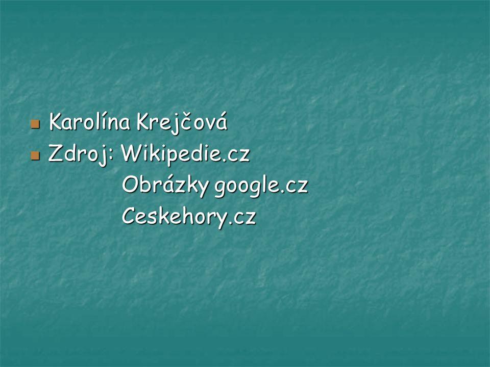 Karolína Krejčová Zdroj: Wikipedie.cz Obrázky google.cz Ceskehory.cz