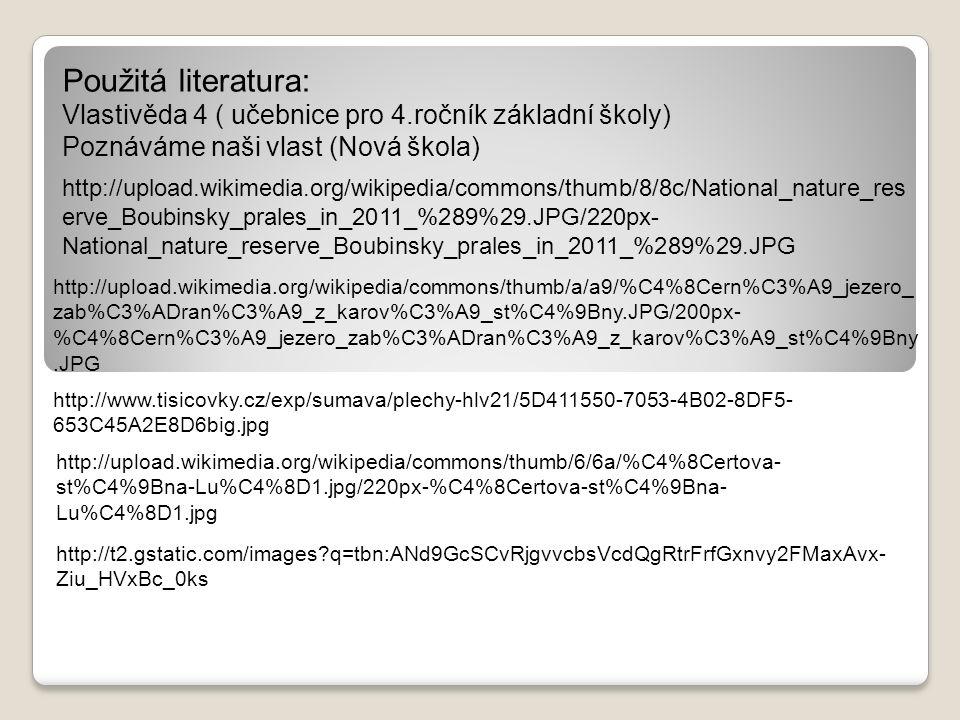 Použitá literatura: Vlastivěda 4 ( učebnice pro 4.ročník základní školy) Poznáváme naši vlast (Nová škola) http://upload.wikimedia.org/wikipedia/commo