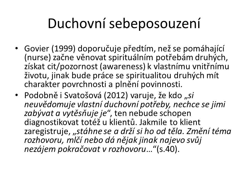 Duchovní sebeposouzení Govier (1999) doporučuje předtím, než se pomáhající (nurse) začne věnovat spirituálním potřebám druhých, získat cit/pozornost (
