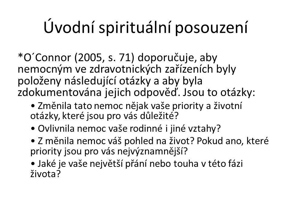 Úvodní spirituální posouzení *O´Connor (2005, s. 71) doporučuje, aby nemocným ve zdravotnických zařízeních byly položeny následující otázky a aby byla