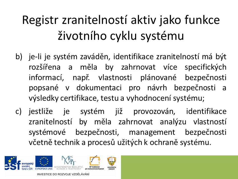 Registr zranitelností aktiv jako funkce životního cyklu systému b)je-li je systém zaváděn, identifikace zranitelností má být rozšířena a měla by zahrnovat více specifických informací, např.