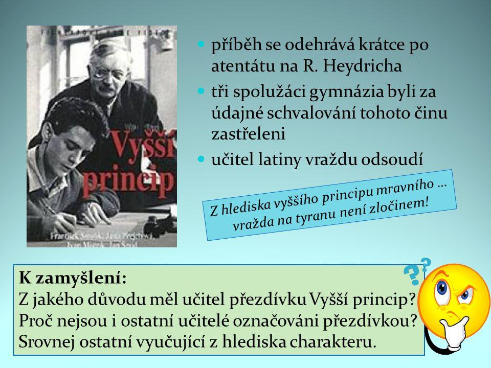 příběh se odehrává krátce po atentátu na R. Heydricha tři spolužáci gymnázia byli za údajné schvalování tohoto činu zastřeleni učitel latiny vraždu od