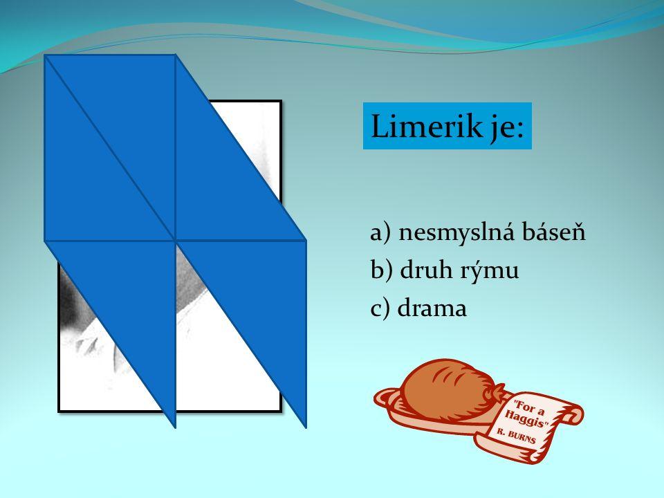 Limerik je: a) nesmyslná báseň b) druh rýmu c) drama
