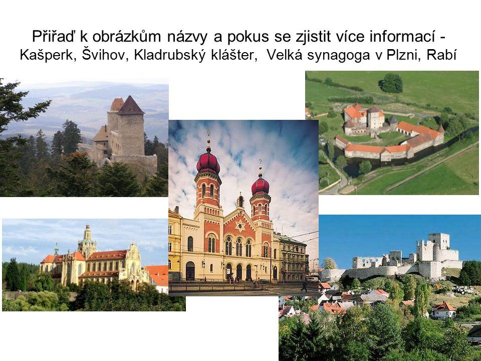 Přiřaď k obrázkům názvy a pokus se zjistit více informací - Kašperk, Švihov, Kladrubský klášter, Velká synagoga v Plzni, Rabí