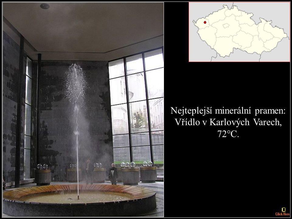 Nejteplejší minerální pramen: Vřídlo v Karlových Varech, 72°C.