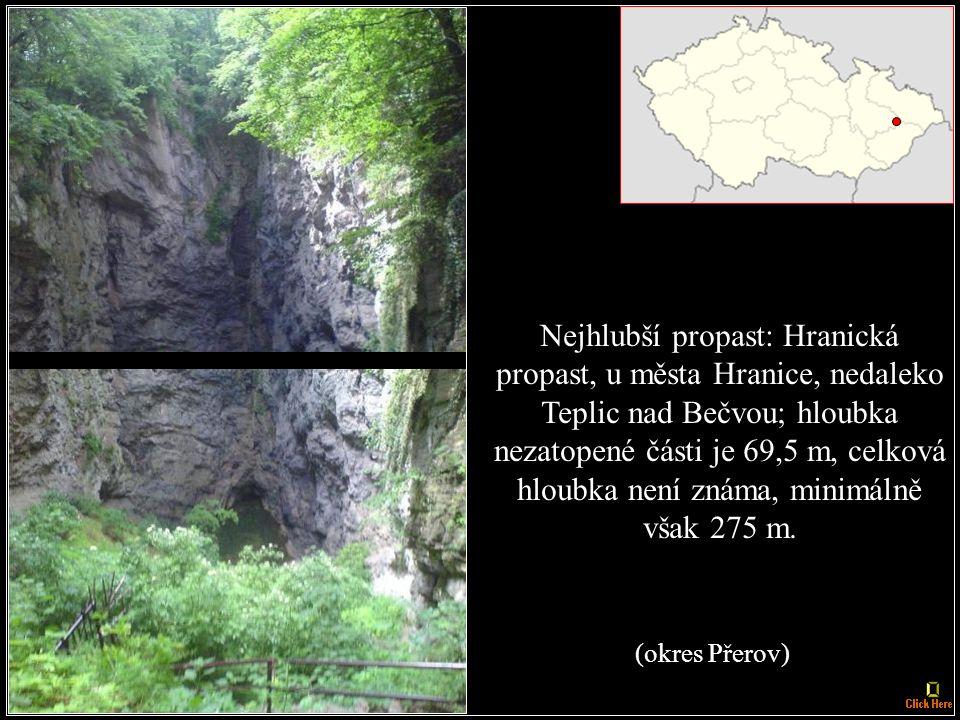 Nejdelší jeskynní systém: Amatérská jeskyně v Moravském krasu 34,9 km (okres Blansko) a zároveň je také nejhlubší jeskynní systém - okolo 200 m.