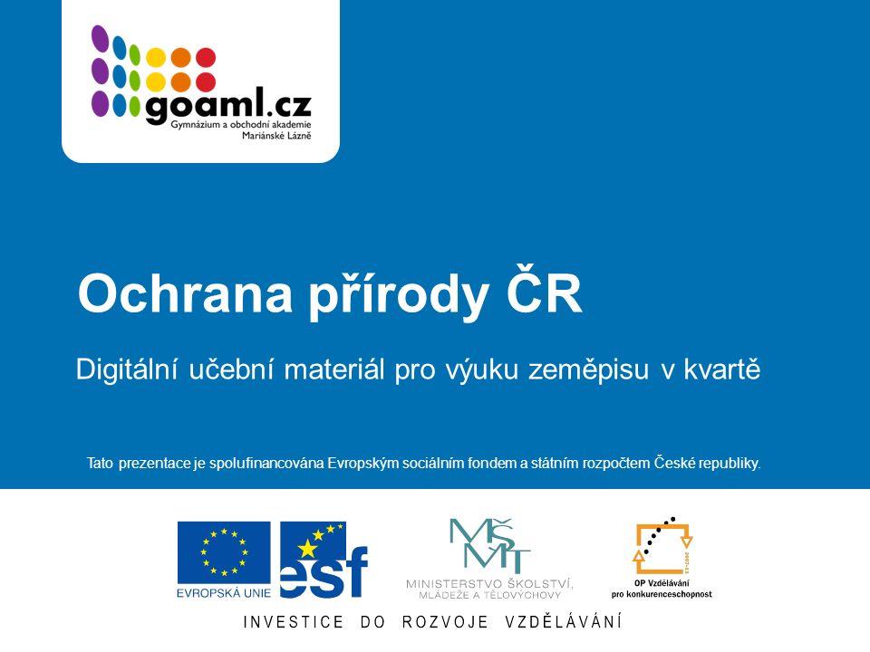 Ochrana přírody ČR Digitální učební materiál pro výuku zeměpisu v kvartě Tato prezentace je spolufinancována Evropským sociálním fondem a státním rozpočtem České republiky.