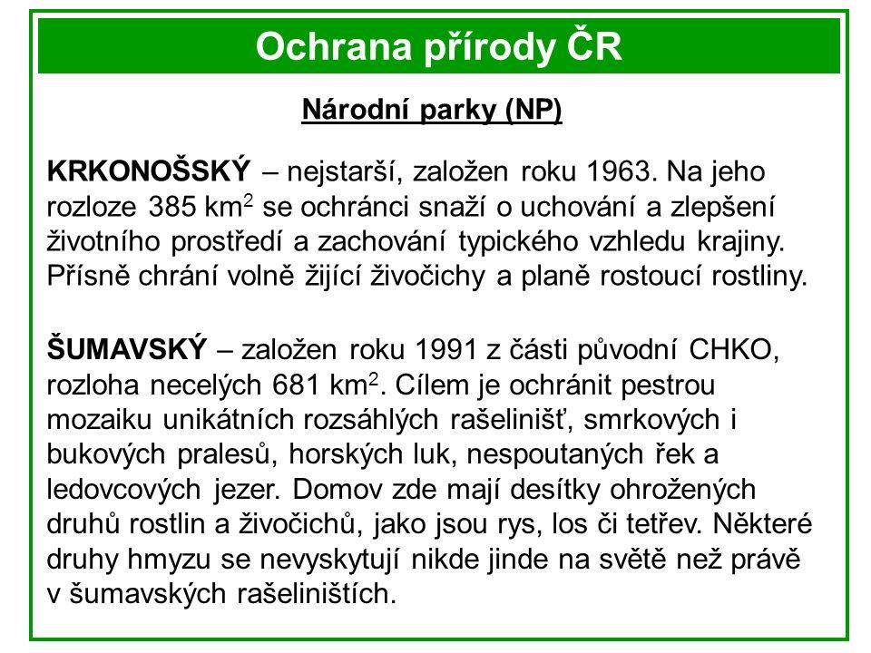 Ochrana přírody ČR Národní parky (NP) KRKONOŠSKÝ – nejstarší, založen roku 1963.