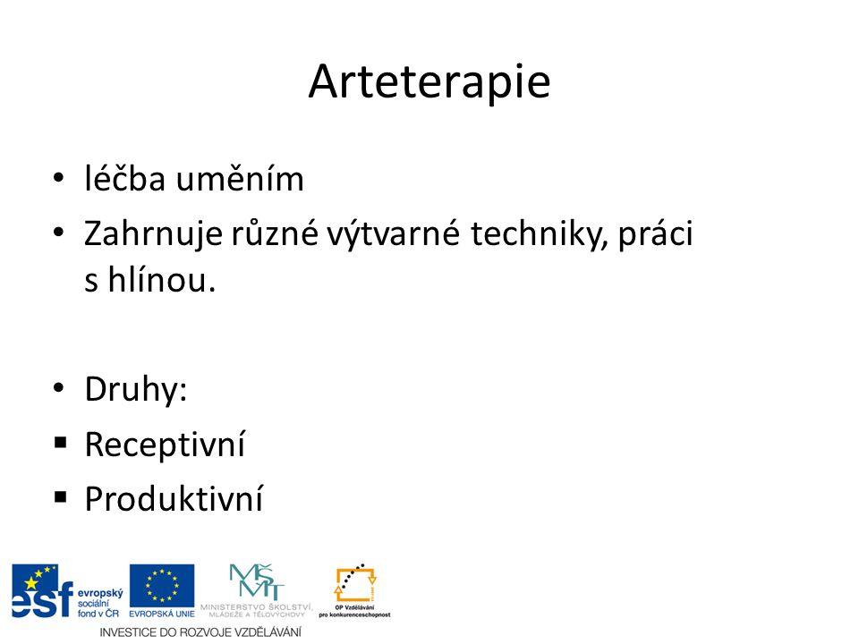 Arteterapie léčba uměním Zahrnuje různé výtvarné techniky, práci s hlínou. Druhy:  Receptivní  Produktivní