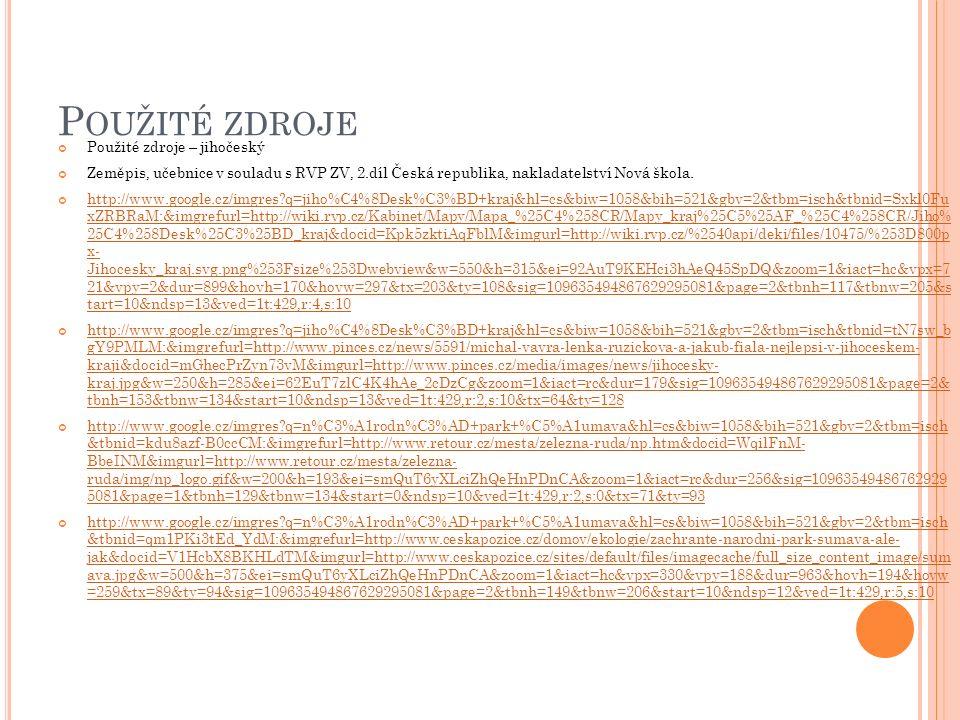 P OUŽITÉ ZDROJE Použité zdroje – jihočeský Zeměpis, učebnice v souladu s RVP ZV, 2.díl Česká republika, nakladatelství Nová škola.