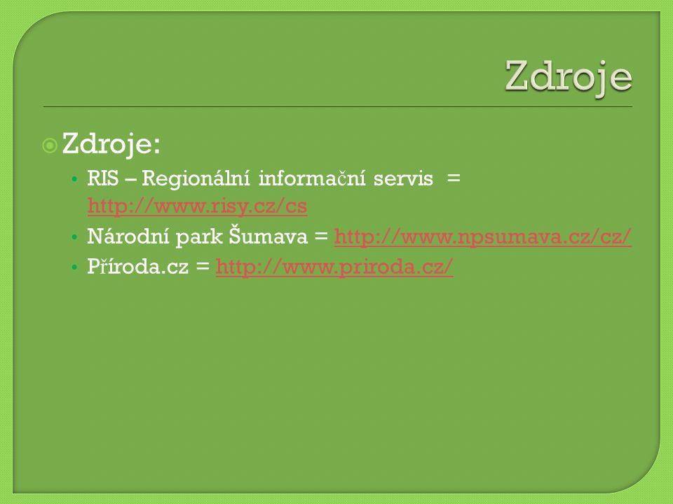  Zdroje: RIS – Regionální informa č ní servis = http://www.risy.cz/cs http://www.risy.cz/cs Národní park Šumava = http://www.npsumava.cz/cz/http://www.npsumava.cz/cz/ P ř íroda.cz = http://www.priroda.cz/http://www.priroda.cz/