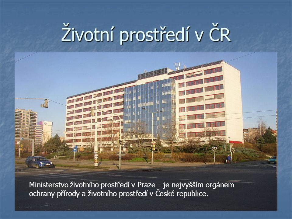 Životní prostředí v ČR Ministerstvo životního prostředí v Praze – je nejvyšším orgánem ochrany přírody a životního prostředí v České republice.