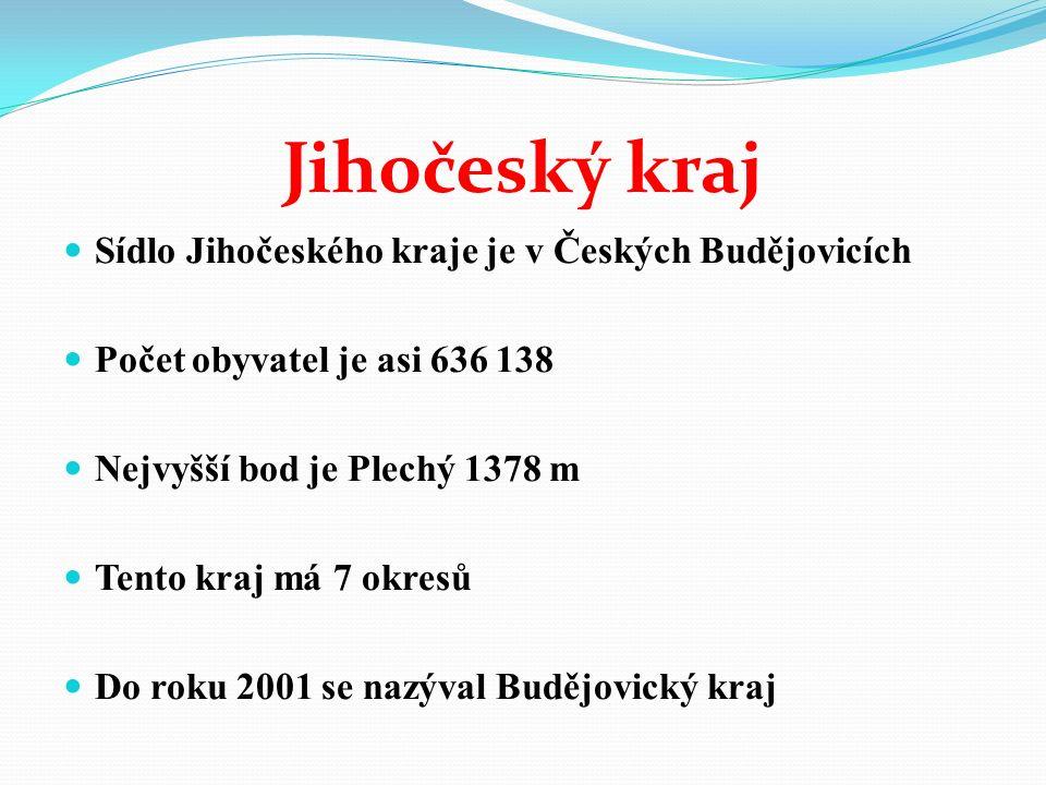 Jihočeský kraj Sídlo Jihočeského kraje je v Českých Budějovicích Počet obyvatel je asi 636 138 Nejvyšší bod je Plechý 1378 m Tento kraj má 7 okresů Do roku 2001 se nazýval Budějovický kraj