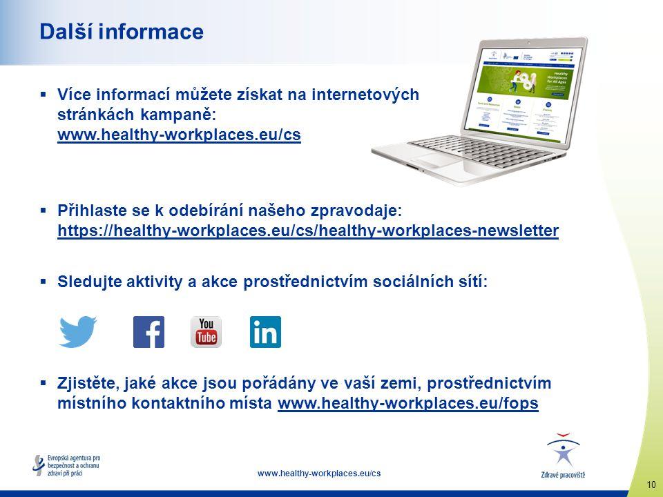 10 www.healthy-workplaces.eu/cs Další informace  Více informací můžete získat na internetových stránkách kampaně: www.healthy-workplaces.eu/cs www.he