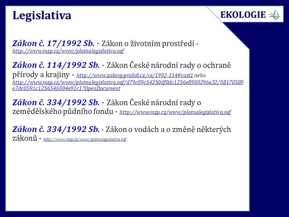 Legislativa Zákon č. 17/1992 Sb. - Zákon o životním prostředí - http://www.mzp.cz/www/platnalegislativa.nsf Zákon č. 114/1992 Sb. - Zákon České národn