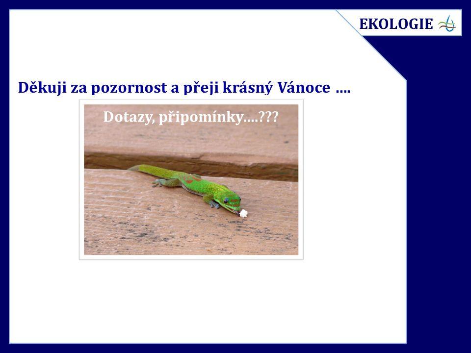 Děkuji za pozornost a přeji krásný Vánoce …. EKOLOGIE Dotazy, připomínky….???