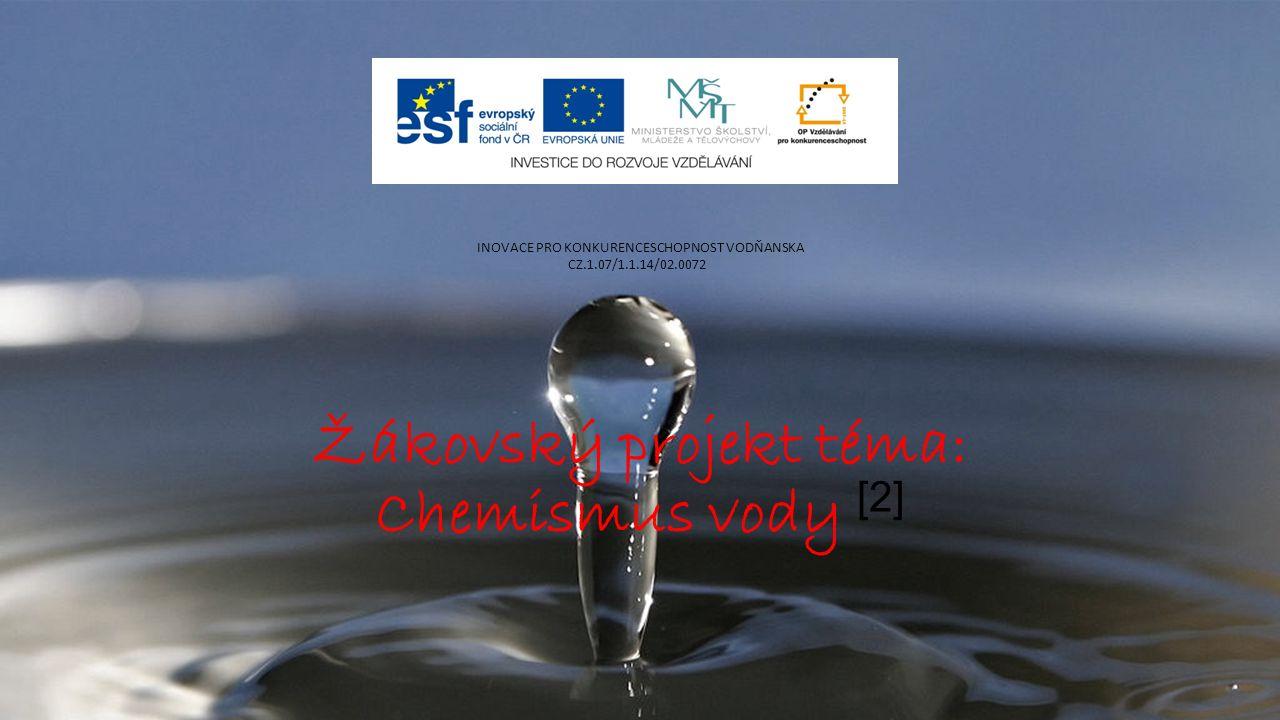 Žákovský projekt téma: Chemismus vody [2] INOVACE PRO KONKURENCESCHOPNOST VODŇANSKA CZ.1.07/1.1.14/02.0072