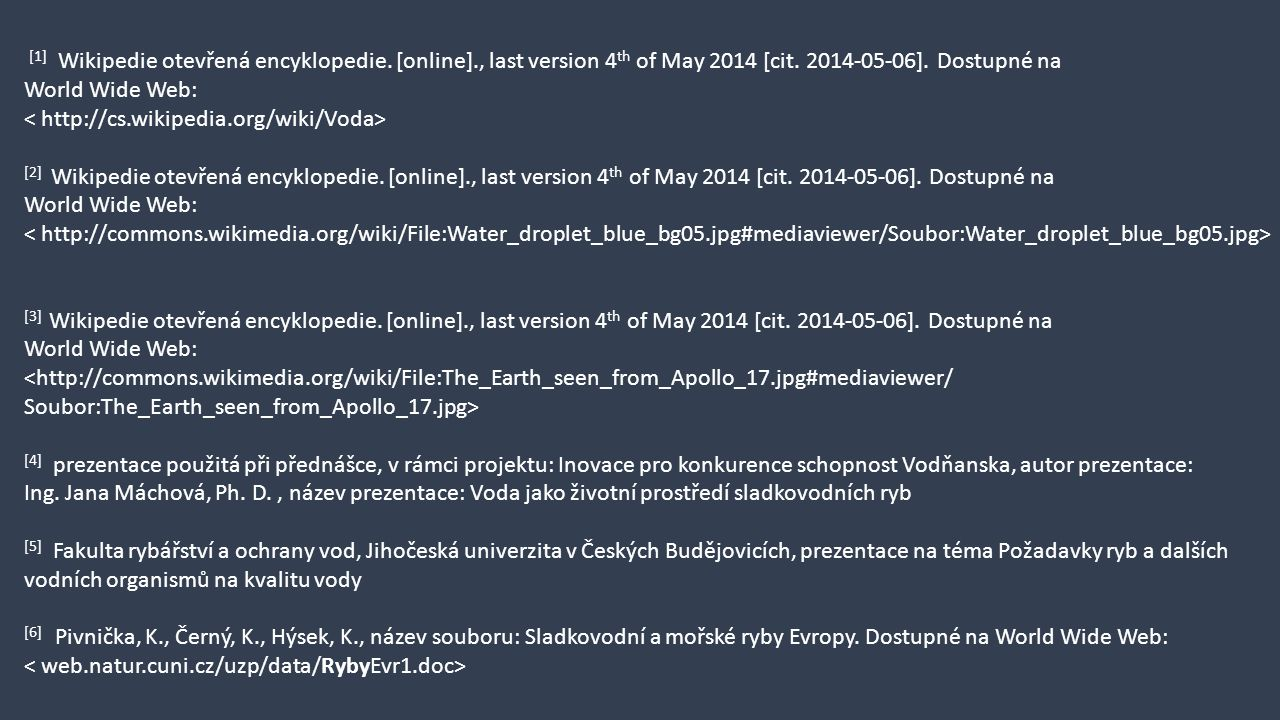 [1] Wikipedie otevřená encyklopedie. [online]., last version 4 th of May 2014 [cit. 2014-05-06]. Dostupné na World Wide Web: [2] Wikipedie otevřená en