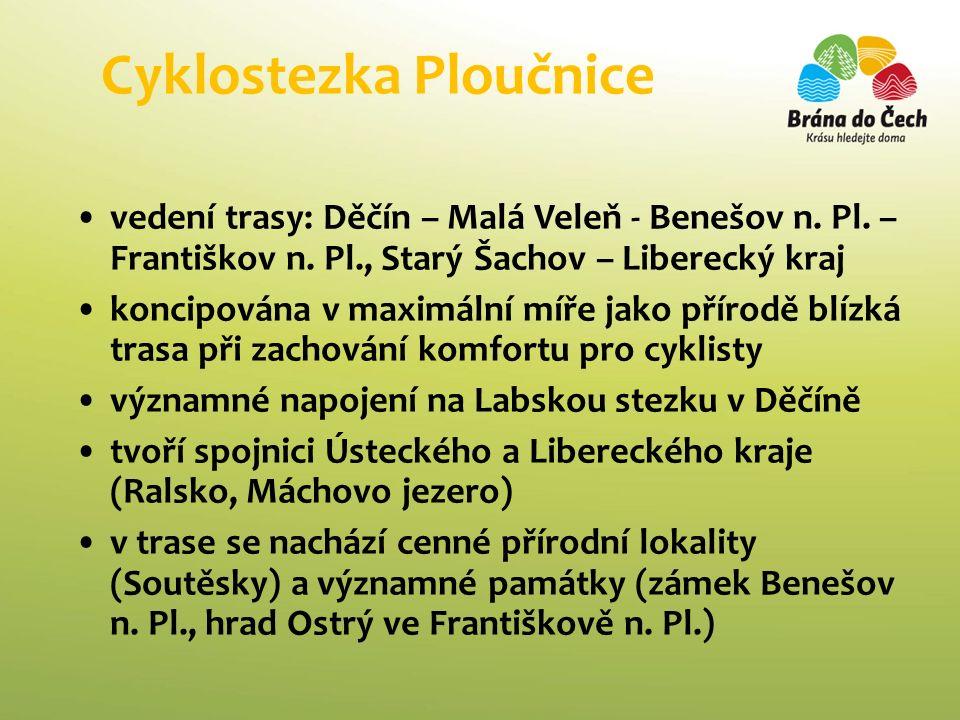 Cyklostezka Ploučnice vedení trasy: Děčín – Malá Veleň - Benešov n. Pl. – Františkov n. Pl., Starý Šachov – Liberecký kraj koncipována v maximální míř