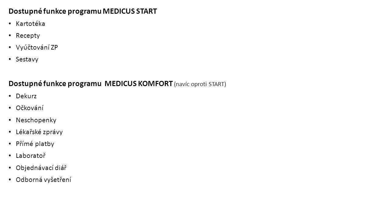 Dostupné funkce programu MEDICUS START Kartotéka Recepty Vyúčtování ZP Sestavy Dostupné funkce programu MEDICUS KOMFORT (navíc oproti START) Dekurz Oč