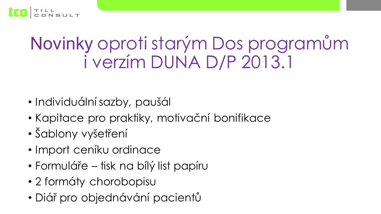 Novinky oproti starým Dos programům i verzím DUNA D/P 2013.1 Individuální sazby, paušál Kapitace pro praktiky, motivační bonifikace Šablony vyšetření