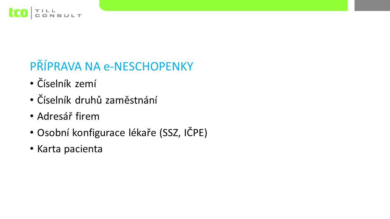 PŘÍPRAVA NA e-NESCHOPENKY Číselník zemí Číselník druhů zaměstnání Adresář firem Osobní konfigurace lékaře (SSZ, IČPE) Karta pacienta