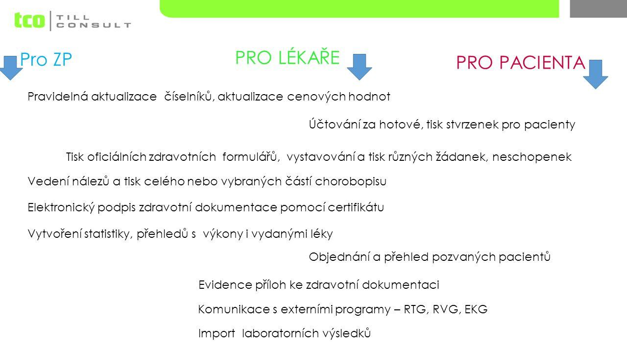 Pro ZP PRO LÉKAŘE PRO PACIENTA Pravidelná aktualizace číselníků, aktualizace cenových hodnot Účtování za hotové, tisk stvrzenek pro pacienty Tisk ofic