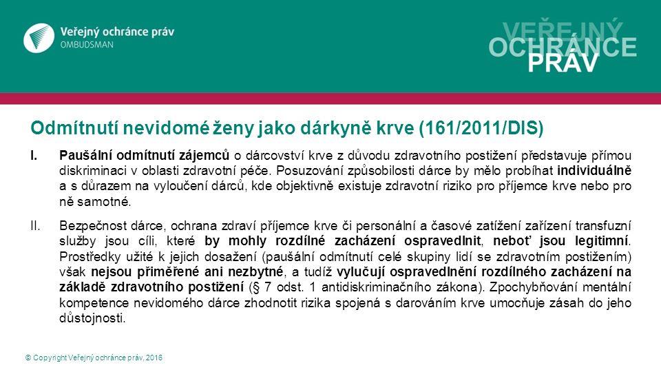 © Copyright Veřejný ochránce práv, 2016 Odmítnutí nevidomé ženy jako dárkyně krve (161/2011/DIS) I.Paušální odmítnutí zájemců o dárcovství krve z důvo