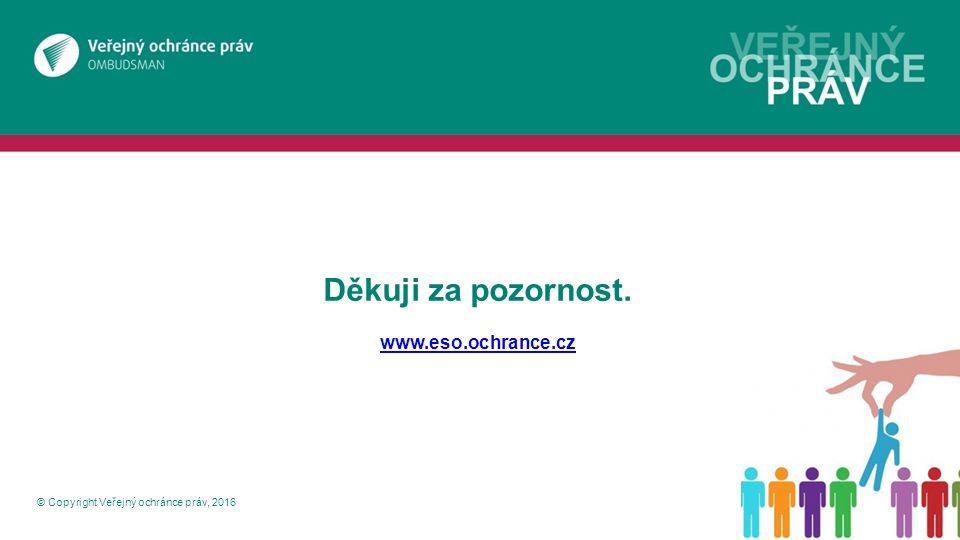 © Copyright Veřejný ochránce práv, 2016 Děkuji za pozornost. www.eso.ochrance.cz www.eso.ochrance.cz