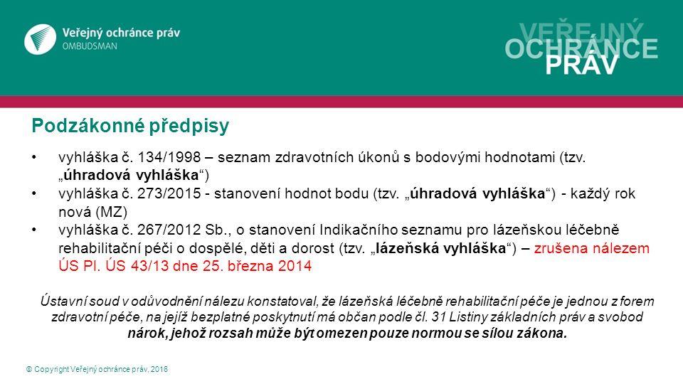 Lázeňská péče - zákon © Copyright Veřejný ochránce práv, 2016 Zákon o veřejném zdravotním pojištění vymezuje základní pravidla poskytování lázeňské péče, v příloze č.