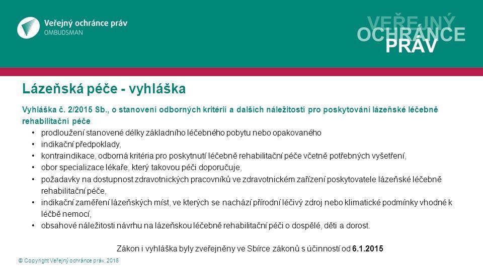 Lázeňská péče - vyhláška © Copyright Veřejný ochránce práv, 2016 Vyhláška č. 2/2015 Sb., o stanovení odborných kritérií a dalších náležitostí pro posk