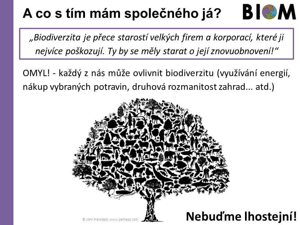 """A co s tím mám společného já? """"Biodiverzita je přece starostí velkých firem a korporací, které ji nejvíce poškozují. Ty by se měly starat o její znovu"""