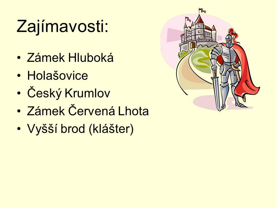 Zajímavosti: Zámek Hluboká Holašovice Český Krumlov Zámek Červená Lhota Vyšší brod (klášter)