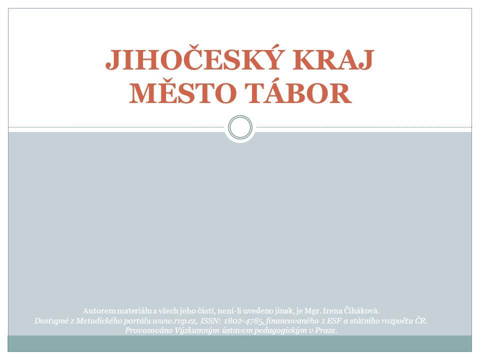JIHOČESKÝ KRAJ MĚSTO TÁBOR Autorem materiálu a všech jeho částí, není-li uvedeno jinak, je Mgr. Irena Čiháková. Dostupné z Metodického portálu www.rvp